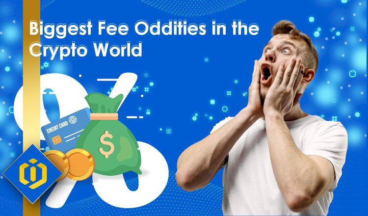 Biggest Fee Oddities in the Crypto World